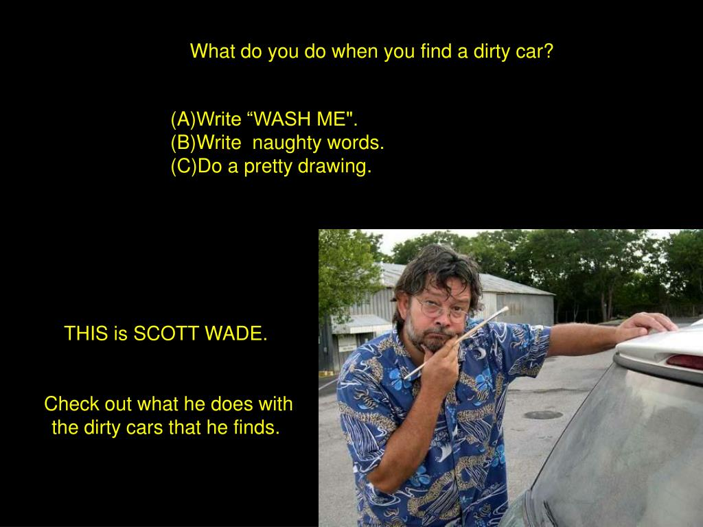 what do you do when you find a dirty car l.