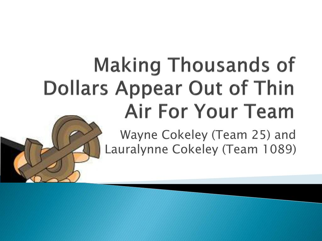 making thousands of dollars appear out of thin air for your team l.