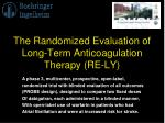 the randomized evaluation of long term anticoagulation therapy re ly