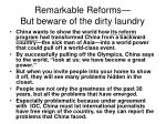 remarkable reforms but beware of the dirty laundry