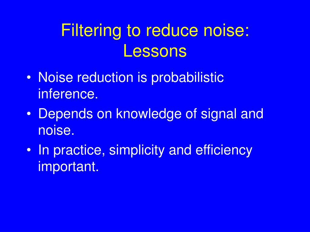 Filtering to reduce noise: Lessons