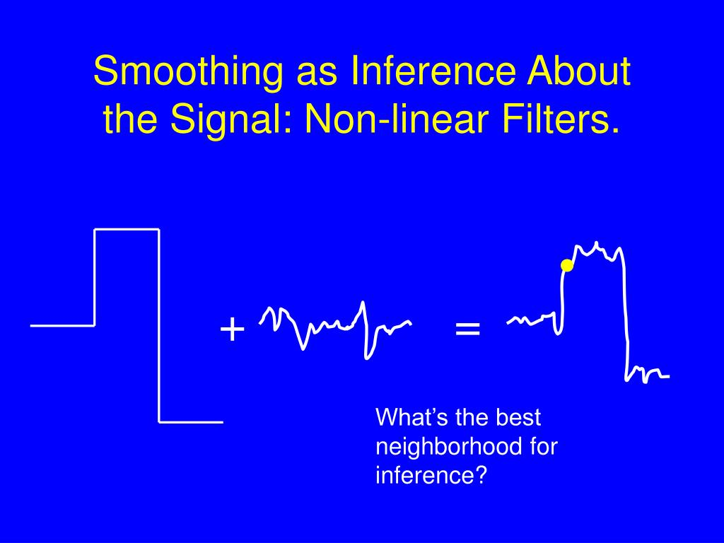 Smoothing as Inference About the Signal: Non-linear Filters.