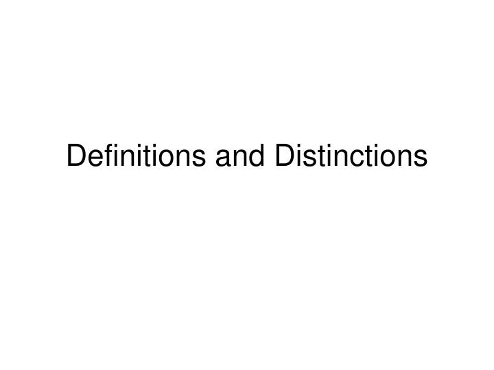 Definitions and distinctions