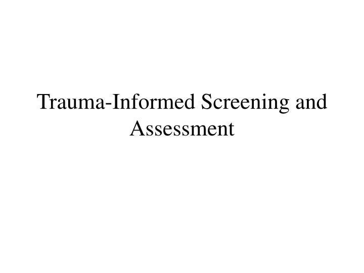 trauma informed screening and assessment n.