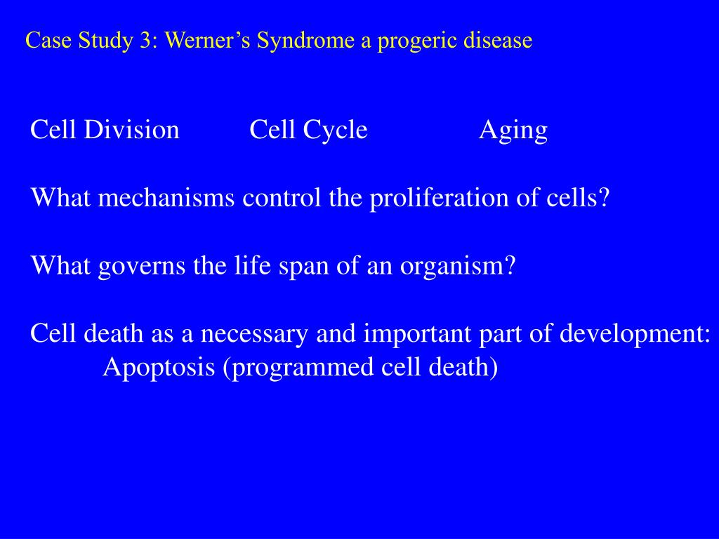 case study 3 werner s syndrome a progeric disease l.