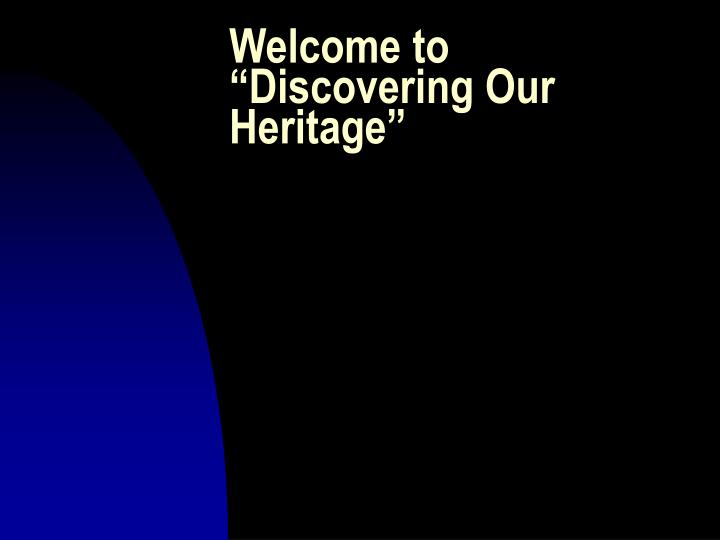 welcome to discovering our heritage n.