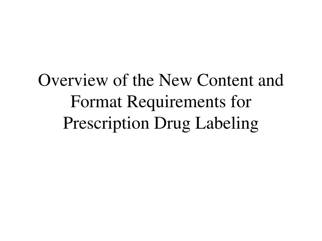 overview of the new content and format requirements for prescription drug labeling l.