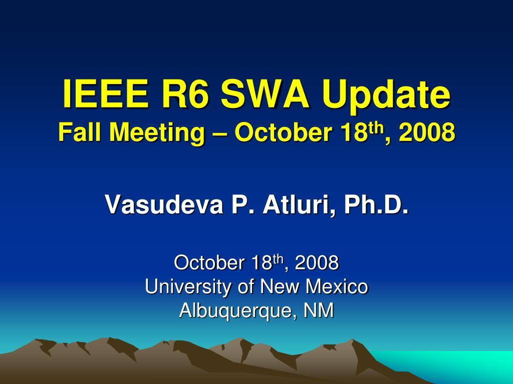 ieee r6 swa update fall meeting october 18 th 2008 l.