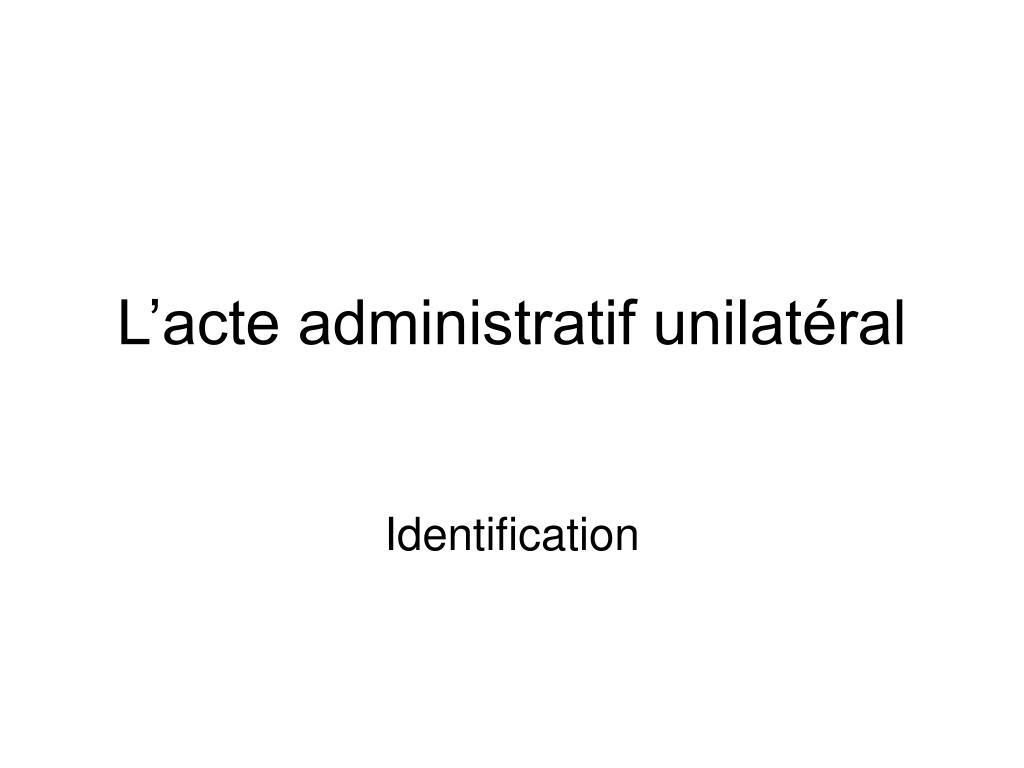 l acte administratif unilat ral l.