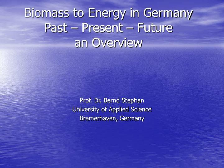 biomass to energy in germany past present future an overview n.