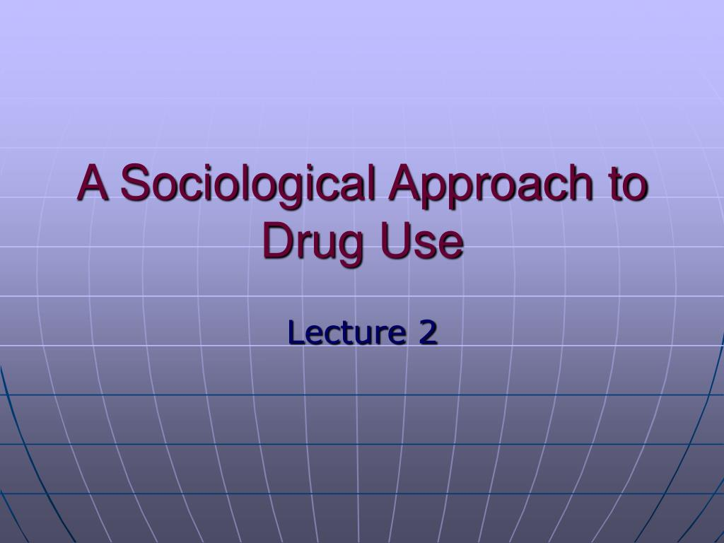 a sociological approach to drug use l.