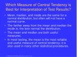 which measure of central tendency is best for interpretation of test results