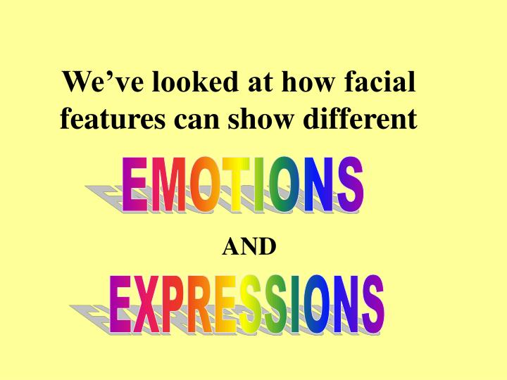 We've looked at how facial features can show different