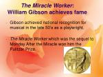 the miracle worker william gibson achieves fame