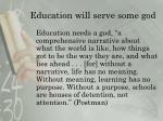 education will serve some god