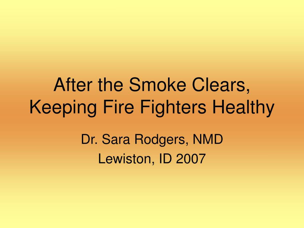 after the smoke clears keeping fire fighters healthy l.