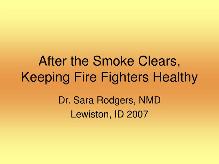 after the smoke clears keeping fire fighters healthy n.