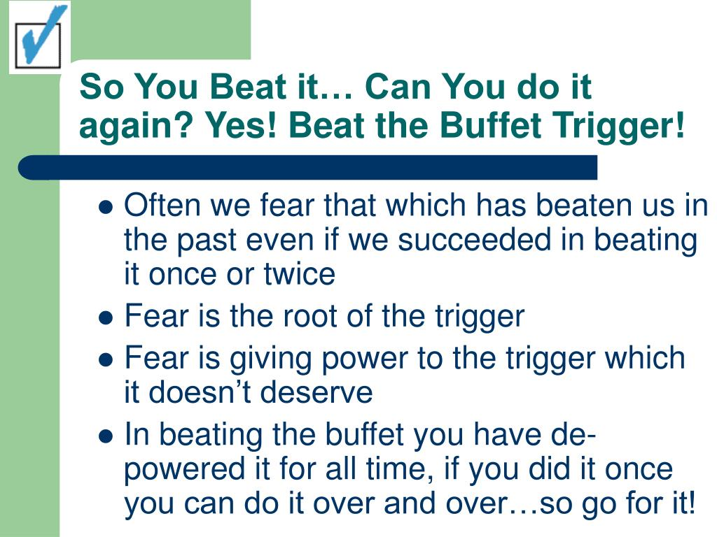 So You Beat it… Can You do it again? Yes! Beat the Buffet Trigger!