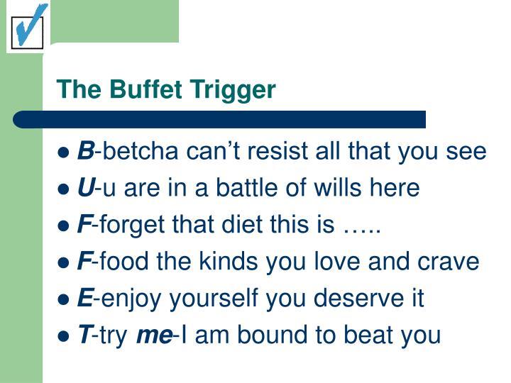 The buffet trigger
