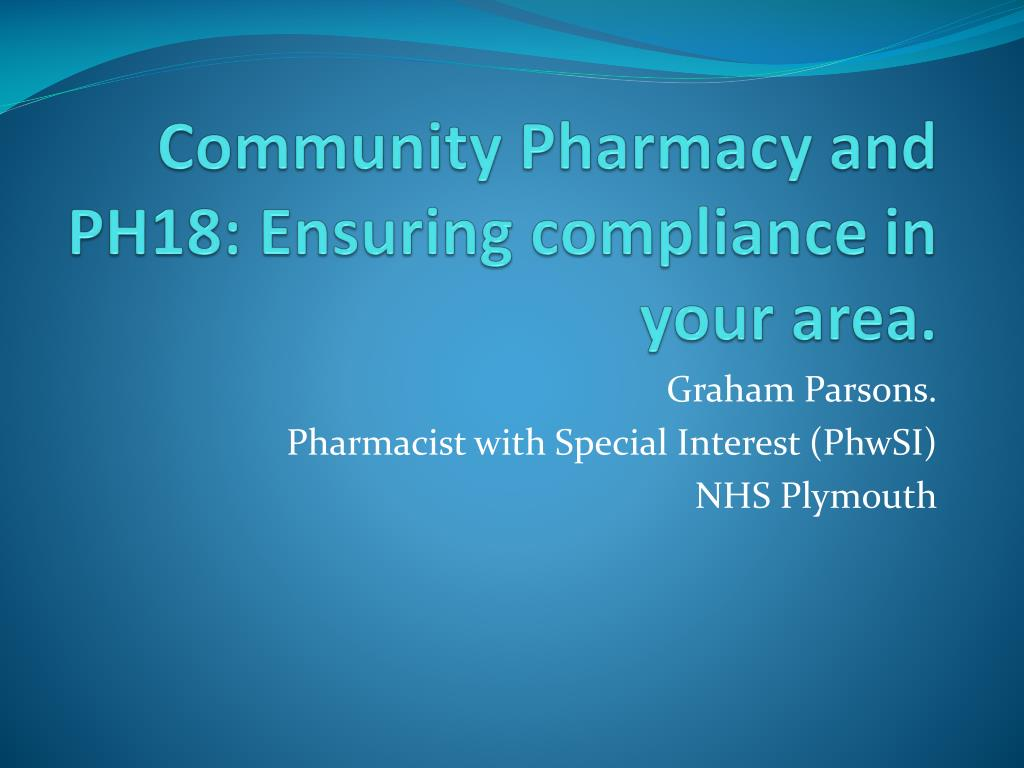 community pharmacy and ph18 ensuring compliance in your area l.