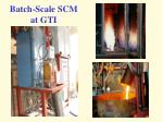 batch scale scm at gti