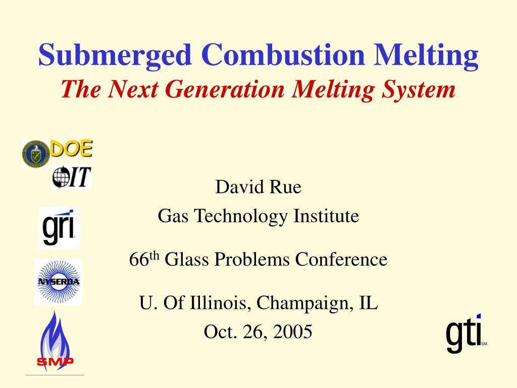 submerged combustion melting the next generation melting system l.