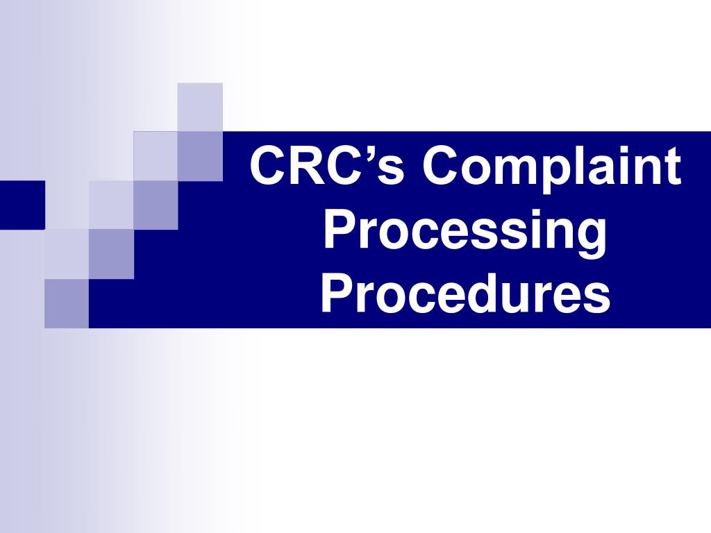 crc s complaint processing procedures l.