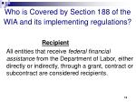 who is covered by section 188 of the wia and its implementing regulations