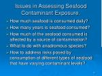 issues in assessing seafood contaminant exposure