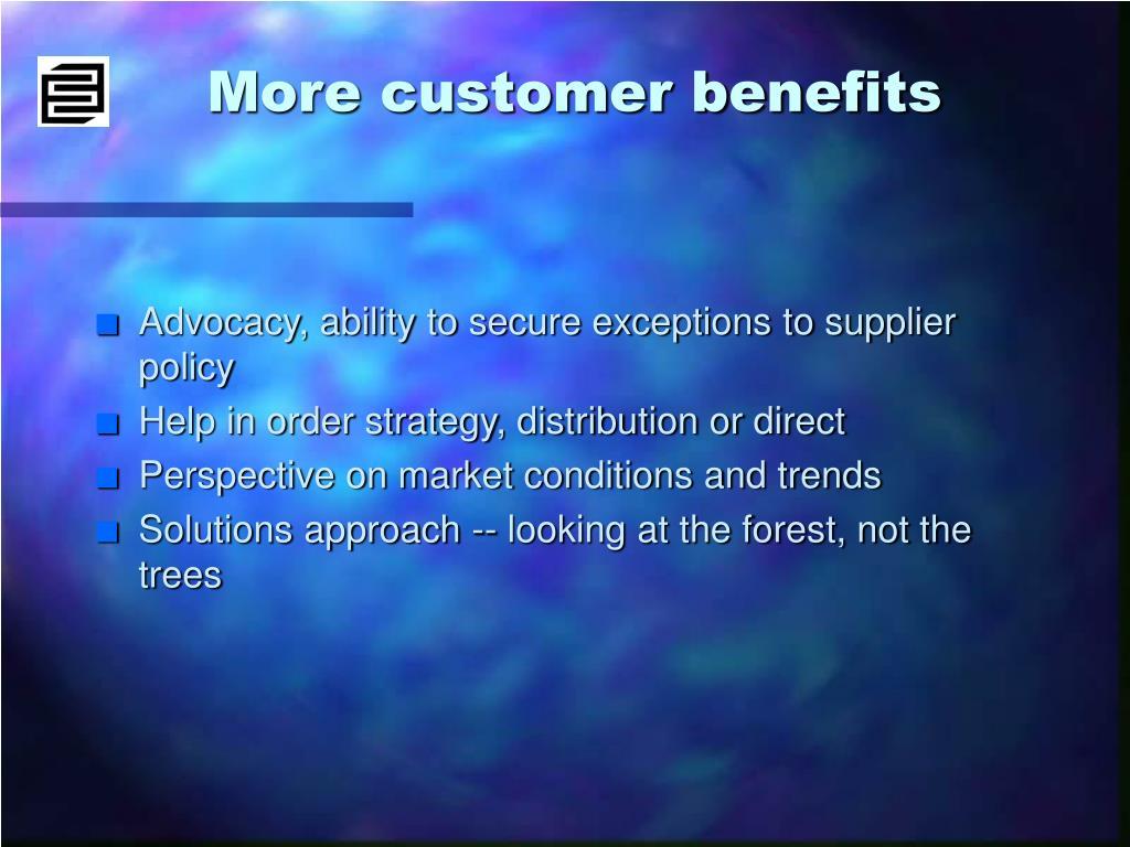 More customer benefits