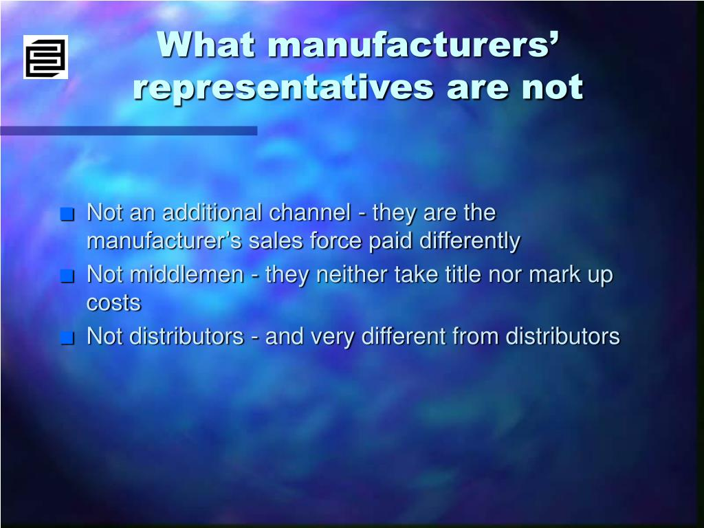 What manufacturers' representatives are not