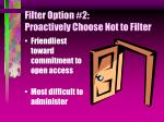 filter option 2 proactively choose not to filter