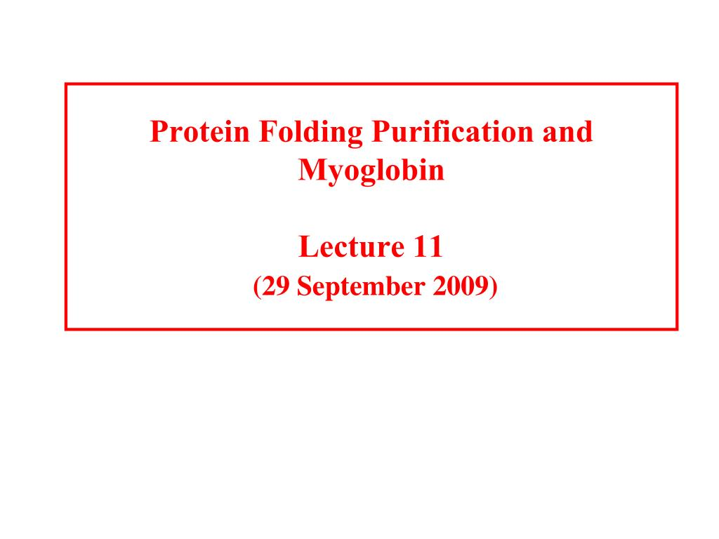 protein folding purification and myoglobin lecture 11 29 september 2009 l.