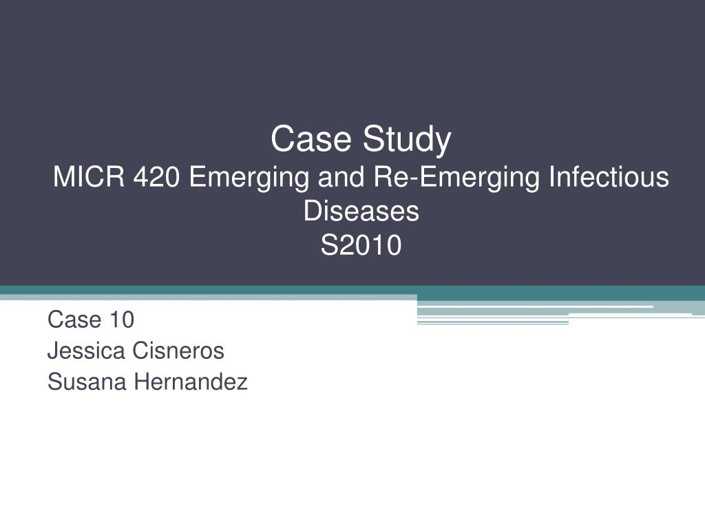case study micr 420 emerging and re emerging infectious diseases s2010 l.