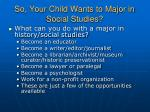 so your child wants to major in social studies
