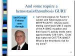 and some require a hemostasis thrombosis guru