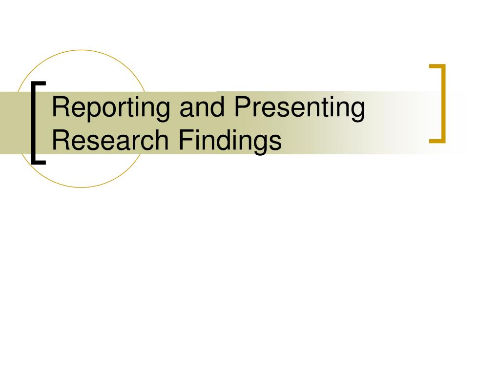 reporting and presenting research findings l.