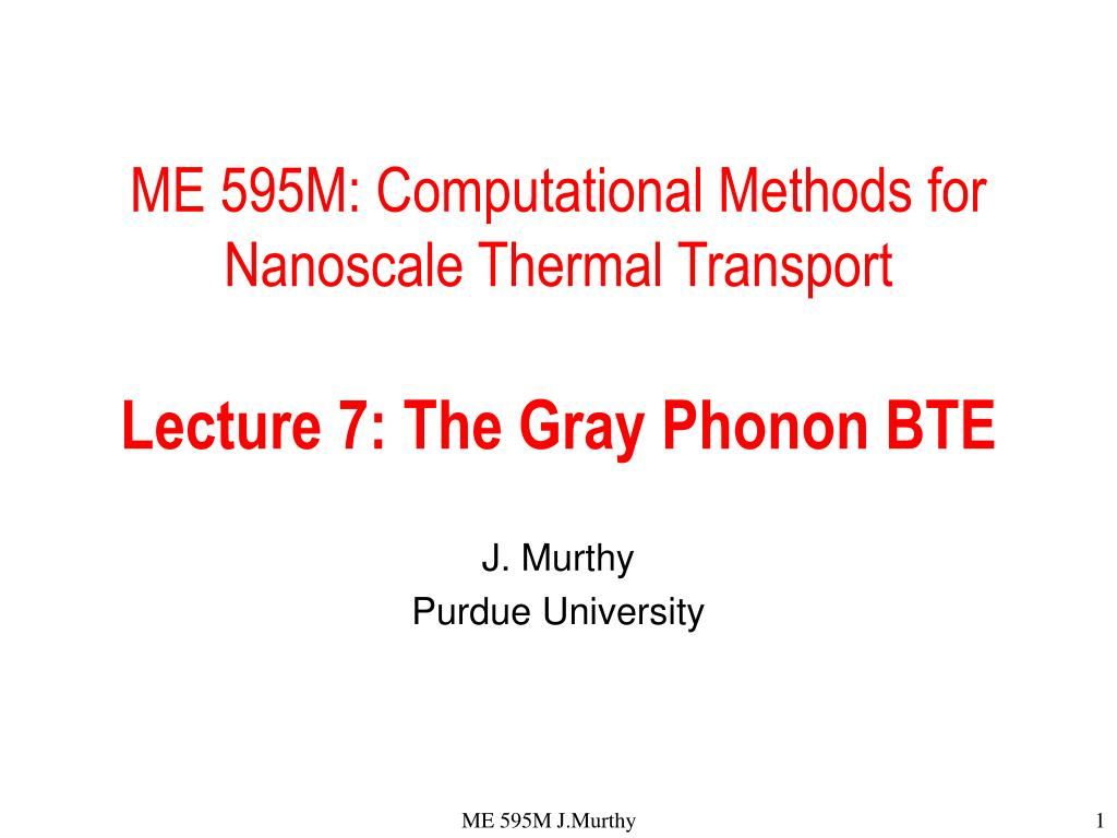 me 595m computational methods for nanoscale thermal transport lecture 7 the gray phonon bte l.