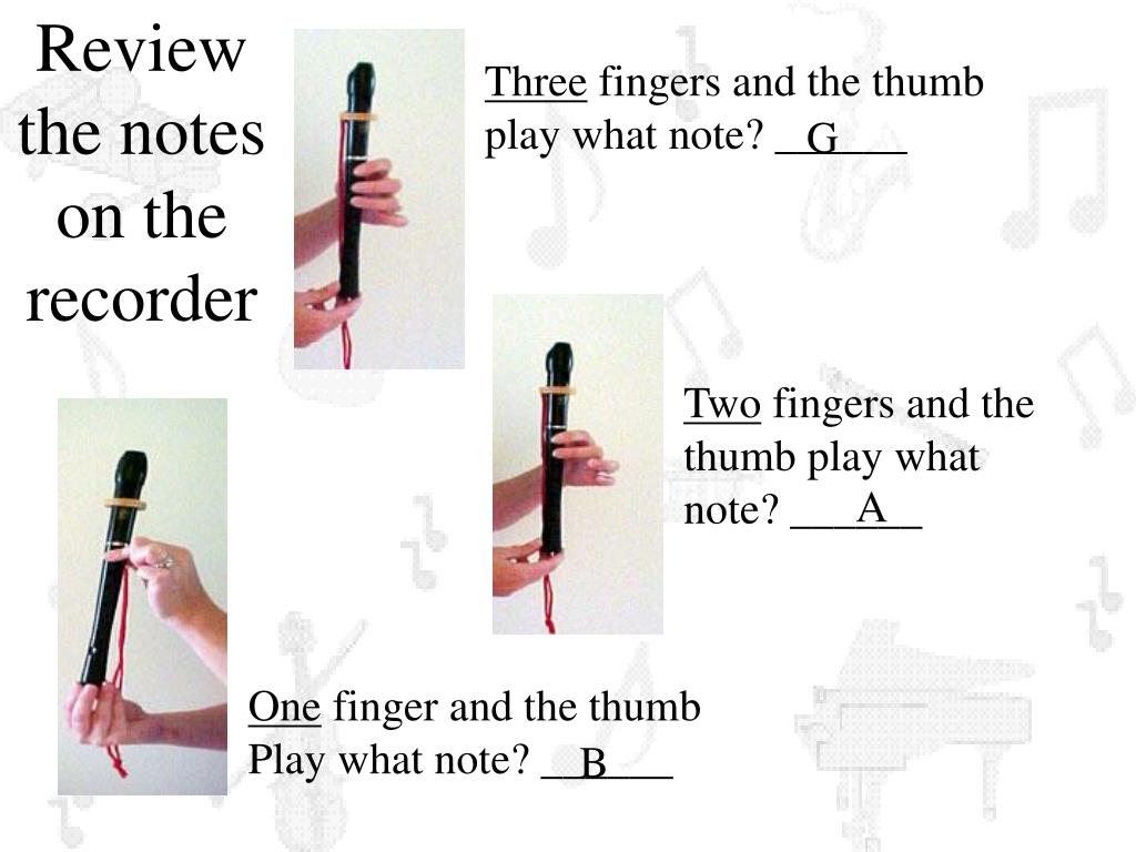 Review the notes on the recorder