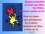 hemos conocido el amor que dios nos tiene y hemos cre do en l