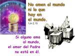 no amen al mundo ni lo que hay en el mundo 1jn 2 15