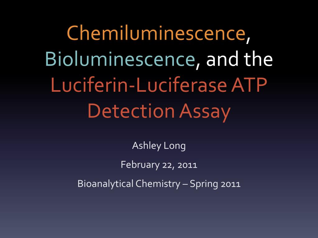 chemiluminescence bioluminescence and the luciferin luciferase atp detection assay l.