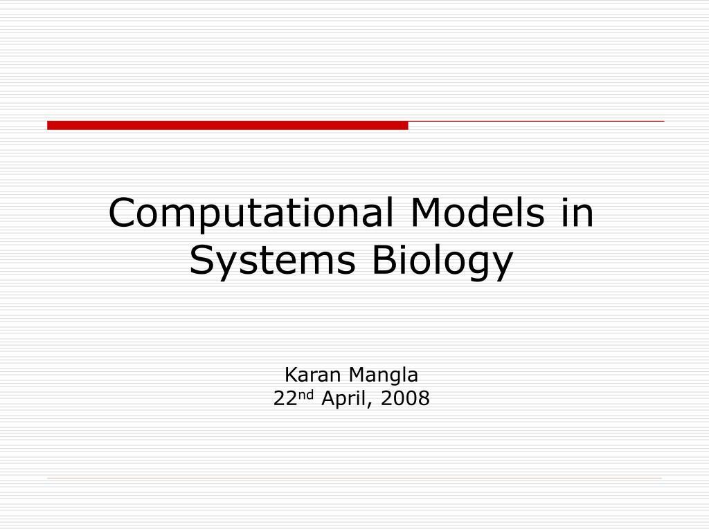 computational models in systems biology karan mangla 22 nd april 2008 l.