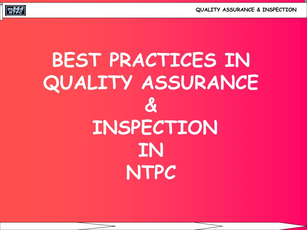 best practices in quality assurance inspection in ntpc l.