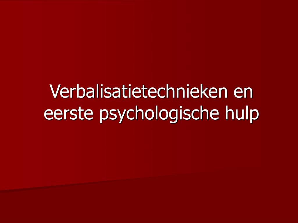 verbalisatietechnieken en eerste psychologische hulp l.