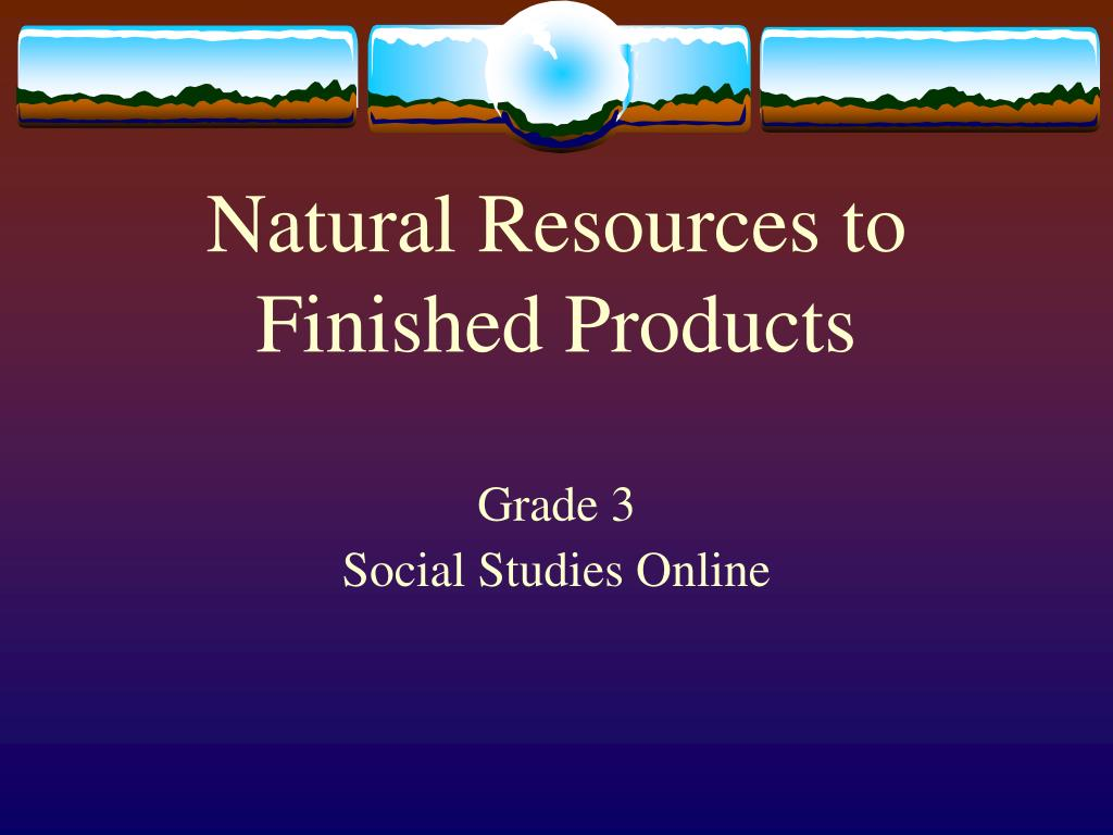 natural resources to finished products l.