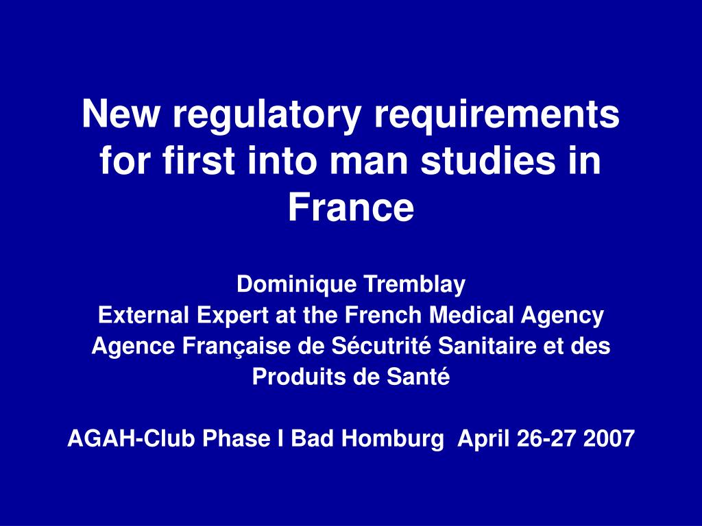 new regulatory requirements for first into man studies in france l.