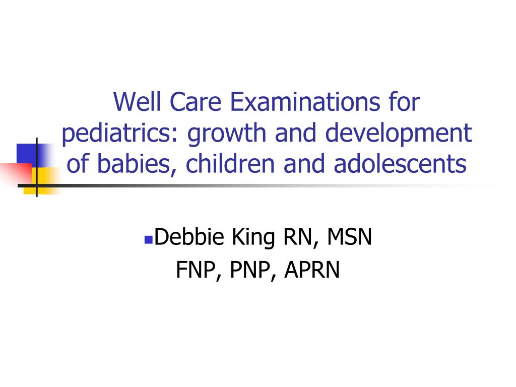 well care examinations for pediatrics growth and development of babies children and adolescents l.