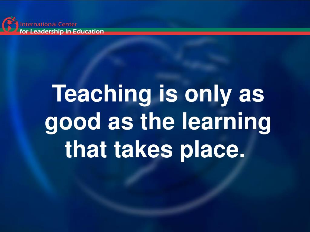 Teaching is only as