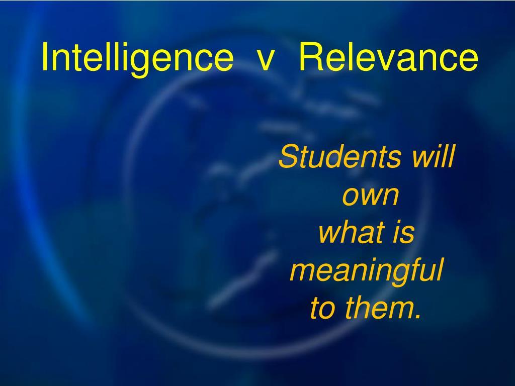 Intelligence  v  Relevance